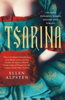 Tsarina - 'Makes Game of Thrones look like a nursery rhyme' – Daisy Goodwin 電子書 by Ellen Alpsten