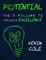 Potential: The 5 Pillars to Unlock Excellence ebook by Kevin Cole