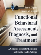Functional Behavioral Assessment, Diagnosis, and Treatment: A Complete System for Education and Mental Health Settings ebook by Cipani, Ennio