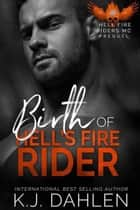 Birth Of Hells Fire Rider - Hell's Fire Riders MC ebook by Kj Dahlen