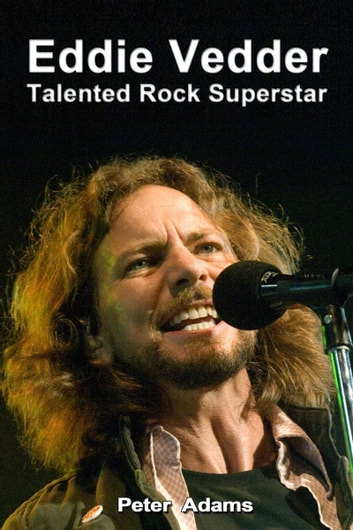 Eddie Vedder: Talented Rock Superstar ebook by Peter  Adams