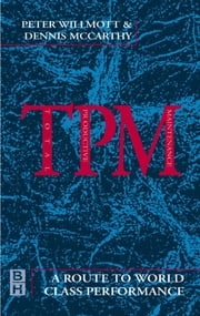 TPM - A Route to World Class Performance: A Route to World Class Performance ebook by Willmott, Peter