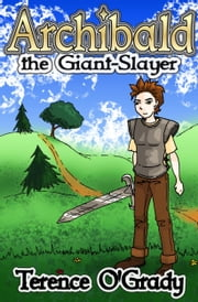 Archibald the Giant-Slayer ebook by Terence O'Grady