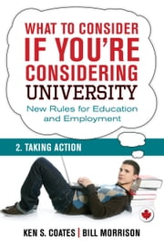What To Consider if You're Considering University — Taking Action ebook by Bill Morrison,Ken S. Coates