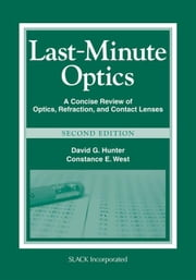 Last-Minute Optics: A Concise Review of Optics, Refraction, and Contact Lenses, Second Edition ebook by Hunter, David