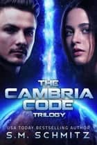 The Cambria Code Trilogy ekitaplar by S. M. Schmitz