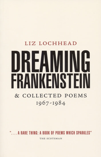 Dreaming Frankenstein - and Collected Poems 1967 - 1984 eBook by Liz Lochhead