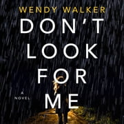 Don't Look for Me - A Novel audiobook by Wendy Walker