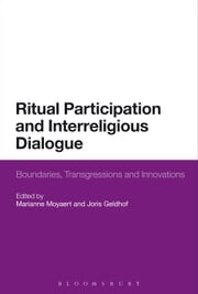 Ritual Participation and Interreligious Dialogue - Boundaries, Transgressions and Innovations ebook by Marianne Moyaert,Joris Geldhof