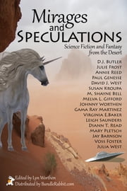 Mirages and Speculations - Science Fiction and Fantasy from the Desert ebook by Lyn Worthen, Annie Reed, D.J. Butler,...