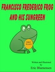 Francisco Frederico Frog and his Sungreen ebook by Eric Blumensen