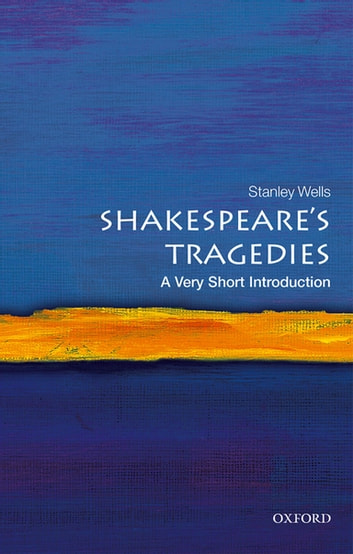 Shakespeare's Tragedies: A Very Short Introduction ebook by Stanley Wells