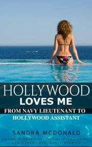 Hollywood Loves Me: From Navy Lieutenant to Hollywood Assistant ebook by Sandra McDonald