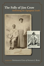 The Folly of Jim Crow - Rethinking the Segregated South ebook by Stephanie Cole, Natalie J. Ring, Natalie J. Ring,...