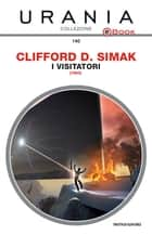 I visitatori (Urania) eBook by Clifford D. Simak