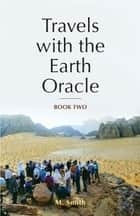Travels with the Earth Oracle - Book Two ebook by M. Smith