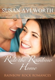 Ride the Rainbow Home - Rainbow Rock Romances ebook by Susan Aylworth
