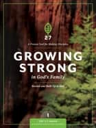 Growing Strong in God's Family - Rooted and Built Up in Him ebook by The Navigators