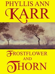 Frostflower and Thorn: 2012 Edition ebook by Phyllis Ann Karr