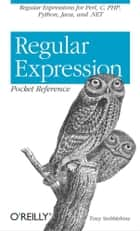 Regular Expression Pocket Reference ebook by Tony Stubblebine