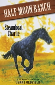 Horses Of Half Moon Ranch: 16: Steamboat Charlie ebook by Jenny Oldfield