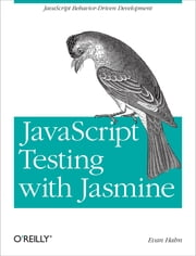 JavaScript Testing with Jasmine - JavaScript Behavior-Driven Development ebook by Evan Hahn