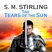 The Tears of the Sun - A Novel of the Change audiobook by S. M. Stirling