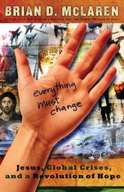 Everything Must Change - When the World's Biggest Problems and Jesus' Good News Collide ebook by Brian D. McLaren