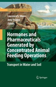 Hormones and Pharmaceuticals Generated by Concentrated Animal Feeding Operations - Transport in Water and Soil ebook by  Laurence S. Shore,Amy Pruden