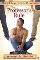 The Professor's Rule: The Complete Collection ebook by Heidi Belleau, Amelia C. Gormley