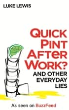 Quick Pint After Work? - And Other Everyday Lies ebook by