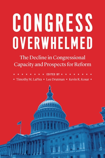 Congress Overwhelmed - The Decline in Congressional Capacity and Prospects for Reform ebook by