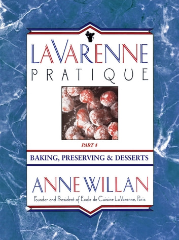 La Varenne Pratique - Part 4, Baking, Preserving & Desserts ebook by Anne Willan