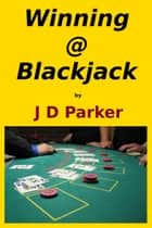 Winning @ Blackjack ebook by J D Parker
