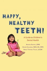 Happy Teeth!: A Guide to Children's Dental Health ebook by Dr. Anubha Sacheti, Deidre Callanan, Nancy Topping-Tailby