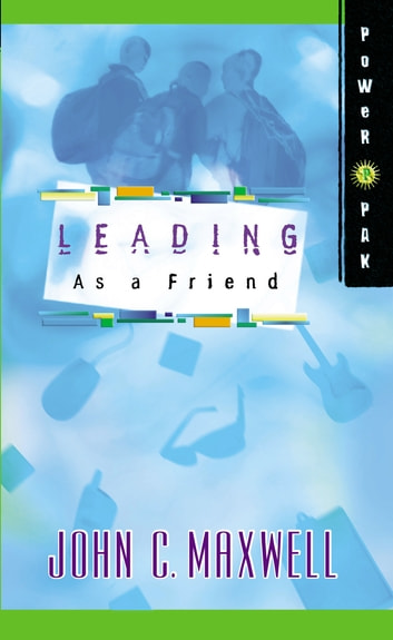 PowerPak Collection Series: Leading as a Friend eBook by John C. Maxwell
