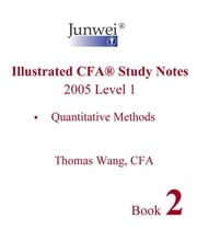 Junwei Illustrated CFA Study Notes - 2005 Level 1 Book 2 ebook by Wang, Thomas