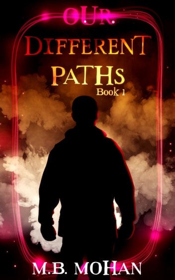 Our Different Paths (Book 1 of the Our Different Paths Trilogy) ebook by M.B. Mohan