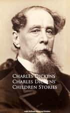 Charles Dickens' Children Stories ebook by Charles Dickens