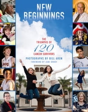 New Beginnings - The Triumphs of 120 Cancer Survivors ebook by Bill Aron,Jane Brody