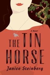 The Tin Horse - A Novel ebook by Janice Steinberg