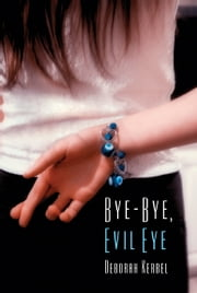 Bye-Bye, Evil Eye ebook by Deborah Kerbel