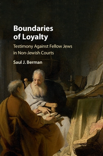 Boundaries of Loyalty - Testimony against Fellow Jews in Non-Jewish Courts ebook by Saul J. Berman