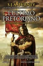 L'ultimo pretoriano ebook by S.J.A. Turney