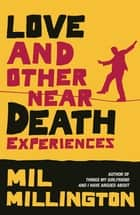 Love and Other Near Death Experiences ebook by Mil Millington