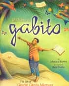 My Name is Gabito (English) - The Life of Gabriel Garcia Marquez ebook by Monica Brown, Raul Colon