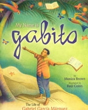 My Name is Gabito (English) - The Life of Gabriel Garcia Marquez ebook by Monica Brown,Raul Colon