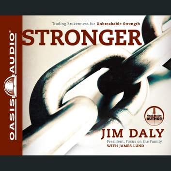Stronger - Trading Brokenness for Unbreakable Strength audiobook by Jim Daly,James Lund