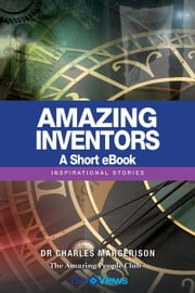 Amazing Inventors - A Short eBook - Inspirational Stories ebook by Charles Margerison