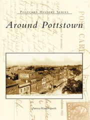 Around Pottstown ebook by Patricia Wanger Smith